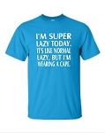I'm Super Lazy Today.  It's Like Normal Lazy, But I'm Wearing A Cape.  Men's Universal Fit T-Shirt