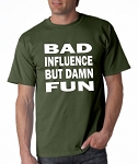Bad Influence But Damn Fun.  Men's Universal Fit T-Shirt