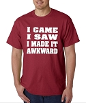 I Came.  I Saw.  I Made It Awkward.  Men's Universal Fit T-Shirt