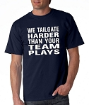 We Tailgate Harder Than Your Team Plays.  Men's Universal Fit T-Shirt