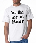 You Had Me At Beer.  Men's Universal Fit T-Shirt