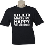 Beer Makes Me Happy.  You, Not So Much.  Men's / Universal Fit T-Shirt