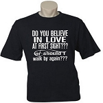 Do You Believe In Love At First Sight???  Or Should I Walk By Again???  Men's / Universal Fit T-Shirt