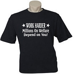 Work Harder.  Millions On Welfare Depend On You!  Men's / Universal Fit T-Shirt