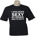 I Hate Being Sexy But Somebody Has To Do It.  Men's / Universal Fit T-Shirt