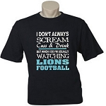 I Don't Always Scream, Cuss & Drink But When I Do I'm Usually Watching Lions Football.  Men's / Universal Fit T-Shirt
