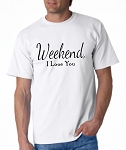 Weekend, I Love You.  Men's / Universal Fit T-Shirt