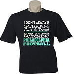 I Don't Always Scream, Cuss & Drink But When I Do I'm Usually Watching Philadelphia Football.  Men's / Universal Fit T-Shirt