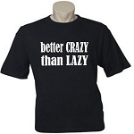 Better Crazy Than Lazy.  Men's / Universal Fit T-Shirt
