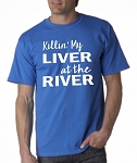 Killin' My Liver At The River.  Men's Universal Fit T-Shirt