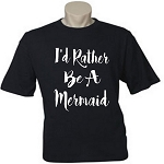 I'd Rather Be A Mermaid.  Men's Universal Fit T-Shirt