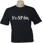 It's A SUP Thing.  Men's / Universal Fit T-Shirt