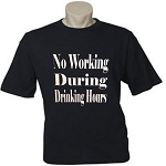 No Working During Drinking Hours.  Men's / Universal Fit T-Shirt