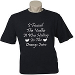 I Found The Vodka.  It Was Hiding In The Orange Juice.  Men's / Universal Fit T-Shirt