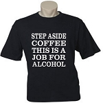 Step Aside Coffee.  This Is A Job For Alcohol.  Men's / Universal Fit T-Shirt