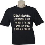 Dear Santa, I've Been Good All Year.  Ok, Most Of The Time.  Once In A While.  Fuck It.  I'll Buy My Own Shit.  Men's / Universal Fit T-Shirt
