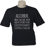 Alcohol:  Because No Great Story Ever Started With Someone Eating A Salad. Men's / Universal Fit T-Shirt