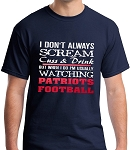 I Don't Always Scream, Cuss & Drink But When I Do I'm Usually Watching Patriots Football.  Men's / Universal Fit T-Shirt