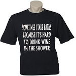 Sometimes I Takes Baths Because It's Hard To Drink Wine In The Shower.  Men's / Universal Fit T-Shirt