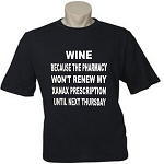 Wine:  Because The Pharmacy Won't Renew My Xanax Prescription Until Next Thursday.  Men's / Universal Fit T-Shirt
