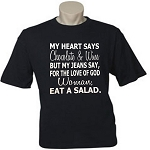 My Heart Says Chocolate & Wine But My Jeans Say, For The Love Of God Woman, Eat A Salad.  Men's / Universal Fit T-Shirt