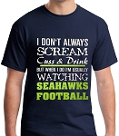 I Don't Always Scream, Cuss & Drink But When I Do I'm Usually Watching Seahawks Football.  Men's / Universal Fit T-Shirt