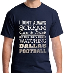 I Don't Always Scream, Cuss & Drink But When I Do I'm Usually Watching Dallas Football.  Men's / Universal Fit T-Shirt