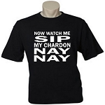 Now Watch Me Sip My Chardon NAY NAY.  Men's / Universal Fit T-Shirt