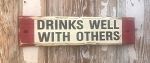 Drinks Well With Others.  Rustic Wood Sign.