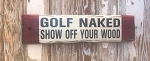 Golf Naked.  Show Off Your Wood.  Rustic Wood Sign