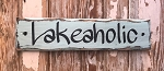 Lakeaholic.  Rustic Wood Sign