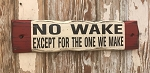 No Wake Except For The One We Make.  Rustic Wood Sign.