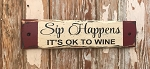 Sip Happens.  It's OK To Wine.  Rustic Wood Sign
