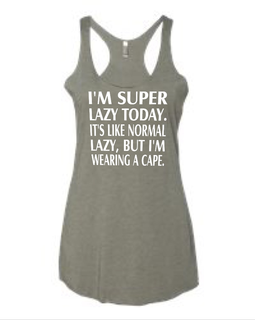 I'm Super Lazy Today.  It's Like Normal Lazy, But I'm Wearing A Cape.  Ladies Racer Back Tank Top