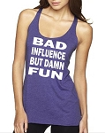 Bad Influence But Damn Fun.  Ladies Racer Back Tank Top