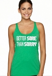 Better Sore Than Sorry.  Ladies Racer Back Tank Top