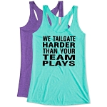 We Tailgate Harder Than Your Team Plays.  Ladies Racer Back Tank Top
