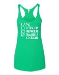 I Am Republican, Democrat, Having A Cocktail.  Ladies Racer Back Tank Top