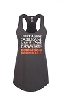 I Don't Always Scream, Cuss And Drink But When I Do I'm Usually Watching Broncos Football.  Ladies Racer Back Tank