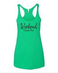 Weekend, I Love You. Ladies Racer Back Tank Top