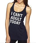 I Can't Adult Today.  Ladies Racer Back Tank Top