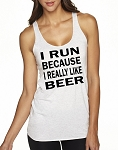 I Run Because I Really Like Beer.  Ladies Racer Back Tank Top