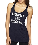 Donut Judge Me.  Ladies Racer Back Tank Top