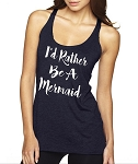I'd Rather Be A Mermaid.  Ladies Racer Back Tank Top