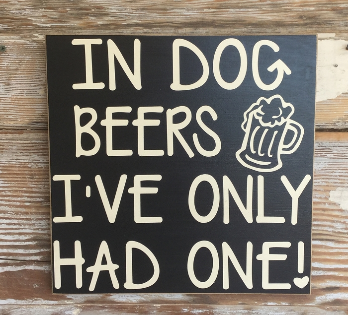"""In Dog Beers I/'ve Only Had One Metal Sign 9/"""" x 12/"""""""