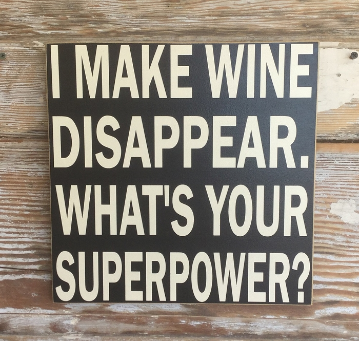 I Make Wine Disappear.  What's Your Superpower?   Wood Sign