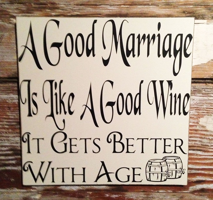 A Good Marriage Is Like A Good Wine.  It Gets Better With Age.  Wood Sign