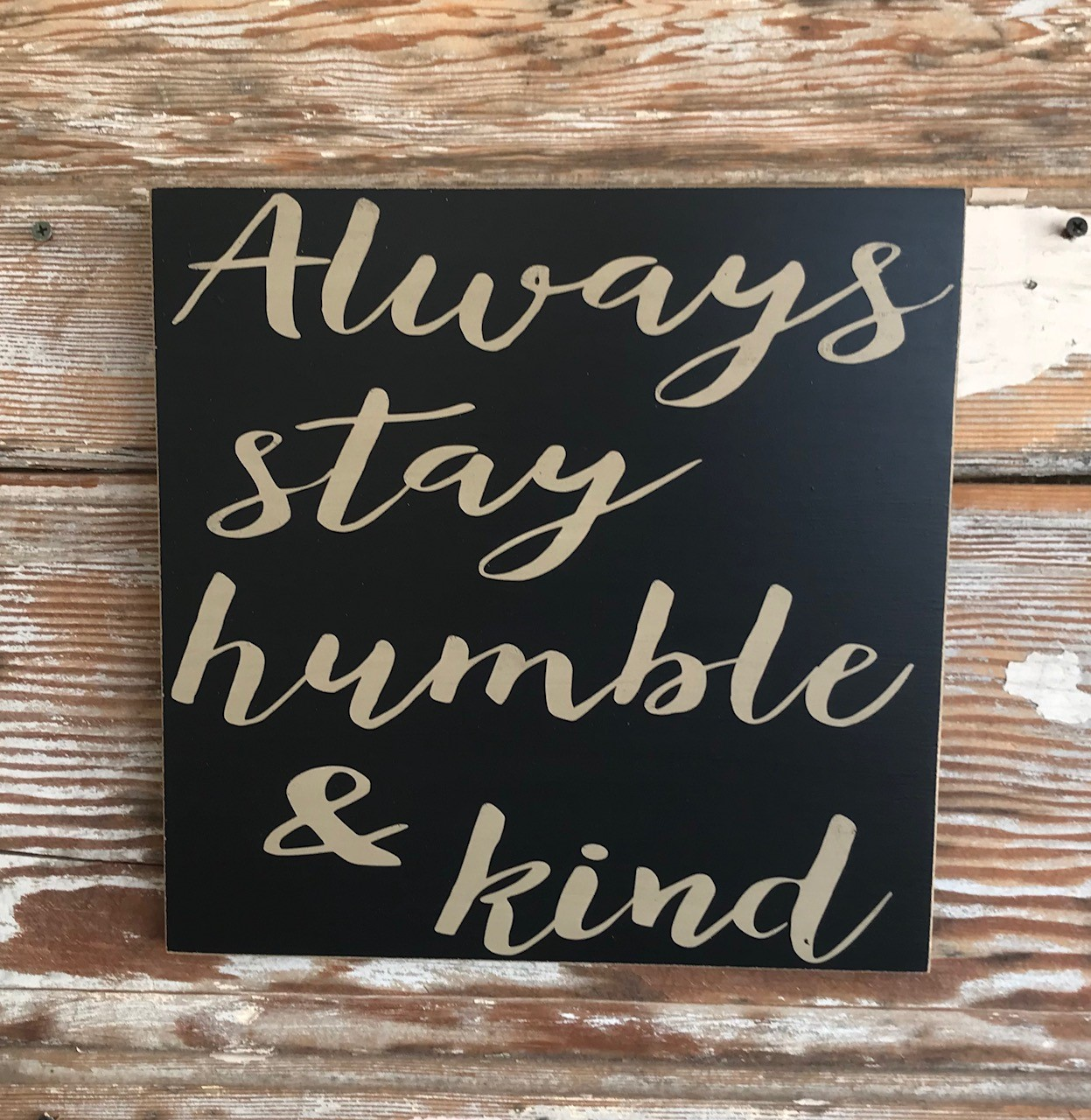 Always Stay Humble & Kind.  Wood Sign