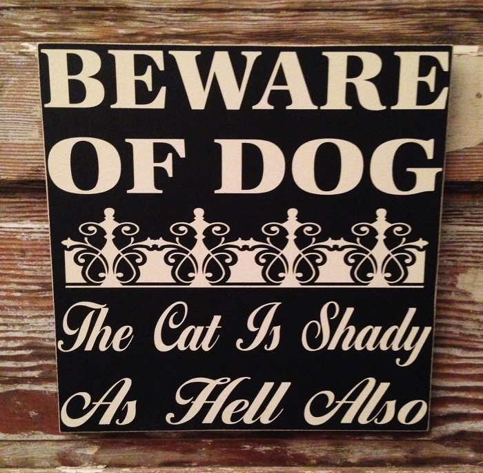 Beware Of Dog.  The Cat Is Shady As Hell Also.  Wood Sign
