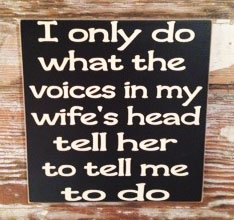I Only Do What The Voices In My Wife's Head Tell Her To Tell Me To Do.  Wood Sign